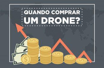 Qual é o momento certo de comprar um drone?