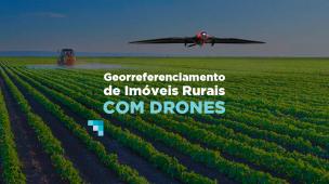 georreferenciamento de imóveis rurais com drones: saiba o que pode ser feito com os drones!