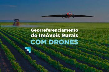 Georreferenciamento de imóveis rurais com drones: entenda as mudanças!