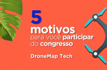 DroneMap Tech: 5 motivos para você participar e convidar os seus amigos!