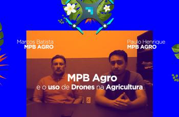 DroneMap Tech: saiba como a MPB Agro cresceu expressivamente com o uso de drones na agricultura