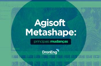 Agisoft Metashape: Quais as principais mudanças?