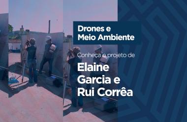 Drones e meio ambiente: conheça o projeto de Elaine Garcia e Rui Corrêa