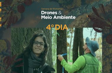 Quarto dia: Semana de workshops Drones & Meio Ambiente