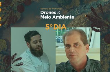 Quinto dia: Semana de workshops Drones & Meio Ambiente