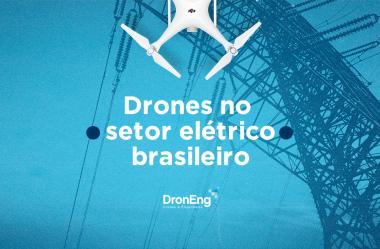 Drones: uso dessa tecnologia no setor elétrico brasileiro