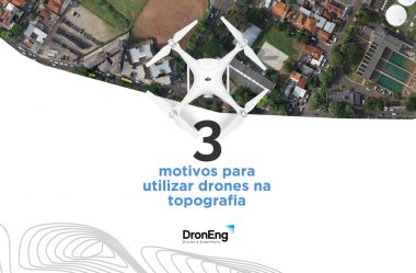 3 motivos para utilizar drones na Topografia